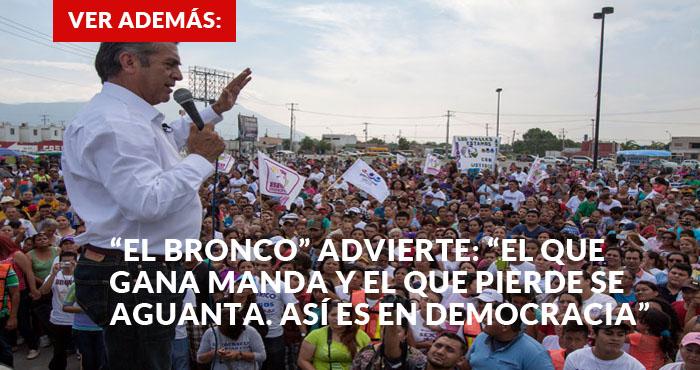 """""""El Bronco"""" advierte- """"El que gana manda y el que pierde se aguanta. Así es en democracia"""""""